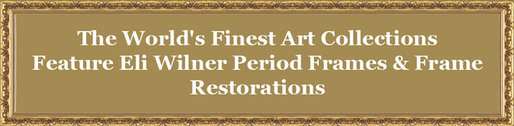 The World's Finest Art Collections Feature Eli Wilner Period Frames & Frame Restorations